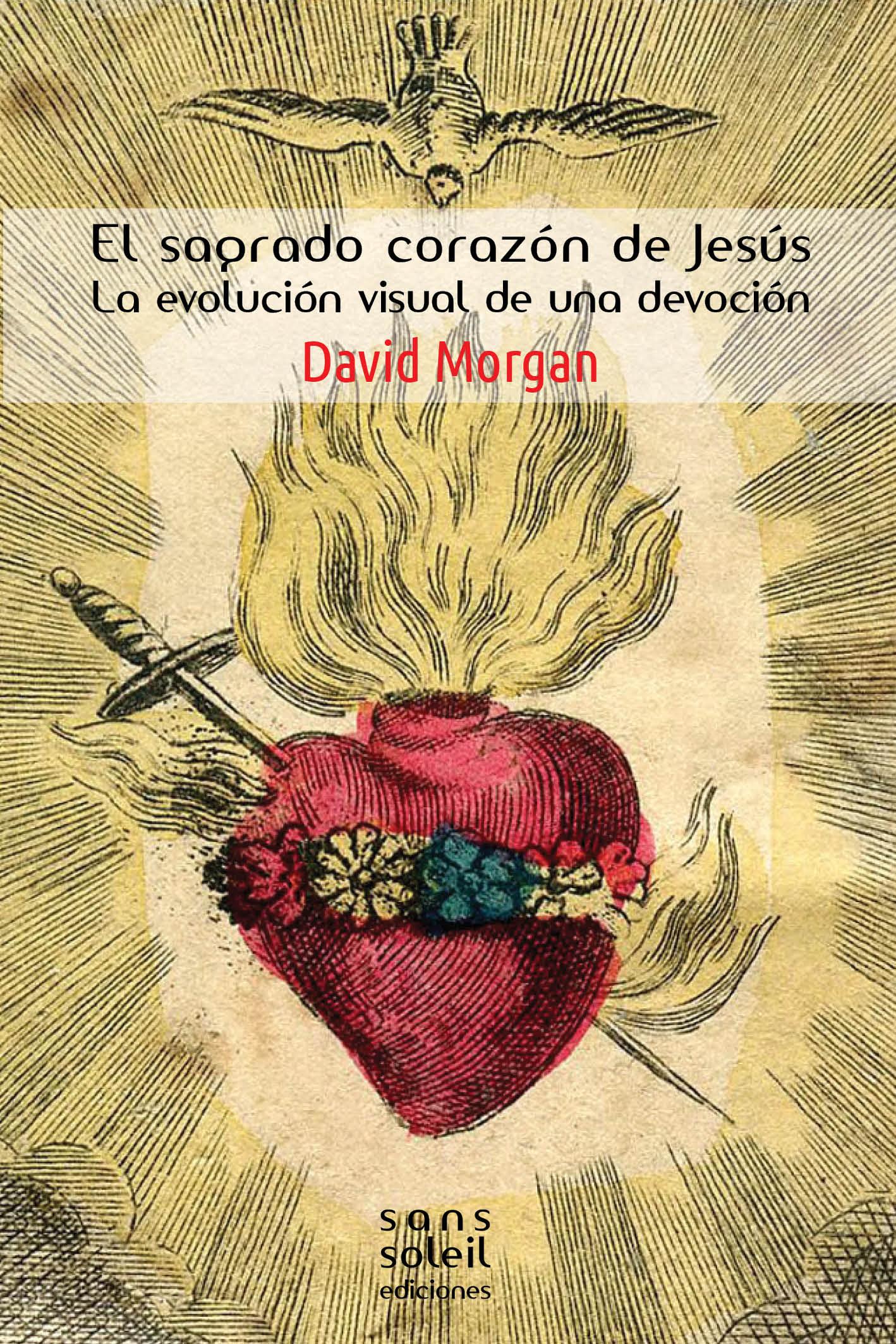 Nueva publicación de David Morgan: El Sagrado Corazón de Jesús. La evolución visual de una devoción